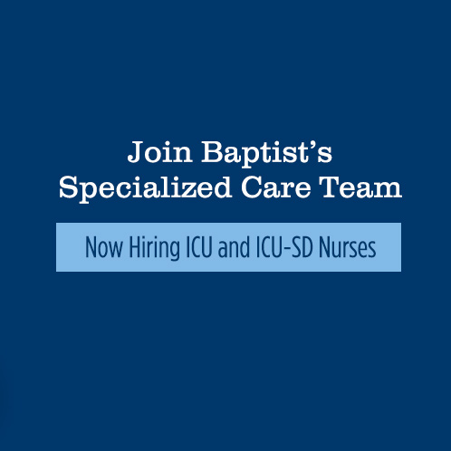 Join Baptist's Specialized Care Team | Now Horing ICU and ICU-SD Nurses at Baptist Restorative Care
