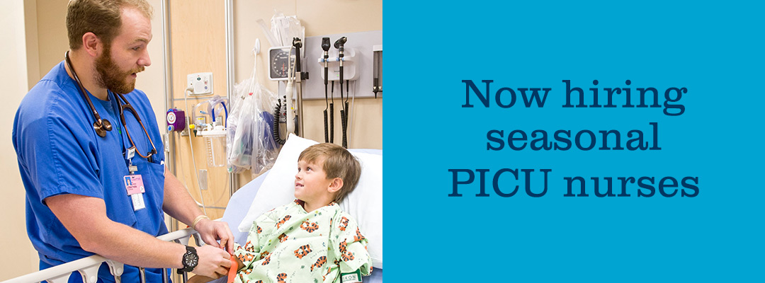 Now hiring seasonal PICU nurses